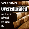 "sashajwolf: books with text ""warning: overeducated and not afraid to use it"" (overeducated)"