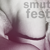 smut_festmod: (smutfest 2)