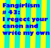 "gen_is_gone: blue and yellow text icon with the words ""I reject your canon and write my own"" in blue letters (fandom)"