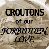 auros: (Croutons of Our Forbidden Love)