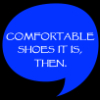 jenett: Comfortable shoes it is. (comfortable shoes)
