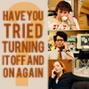 """seraphina_snape: 3 images of Roy, Moss and Jen from the TV Show The IT Crowd, text: """"have you tried turning it off and on again?"""" (ITCrowd_ Off and On)"""