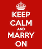 "edschweppe: ""Keep Calm and Marry On"", in the style of the WWII British ""Keep Calm and Carry On"" poster (keep calm marry on)"