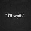 tuberose: text : I'll wait (patient.)