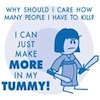 "xtina: ""Why should I care how many people I have to kill? I can just make MORE in my TUMMY!"" (pregnancy)"