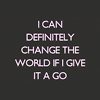 fascination: I can definitely change the world if I give it a go. (Change the world.)