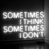 phineasfrogg: Neon lettering: 'Sometimes I think. Sometimes I don't.' (sometimes i think & sometimes not)