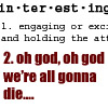 talibusorabat: Interesting - engaging or oh god oh god we're all gonna die... (Quote: Interesting)