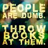 wookiemonster: (Throw Books)