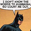 cyberstein: batman doesn't know the words to kumbayah (. kumbayah)