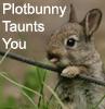 metemmods: (Plotbunny Taunts You)