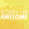 quirkyblogger: Sorry I'm Awesome (sozbro)