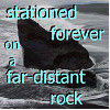 "azurelunatic: Rock in the sea, captioned ""stationed forever on a far-distant rock"" (Housewife's Lament)"