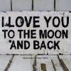 teigh_corvus: Photograph of a sign that reads: I love you to the moon and back ([Text] <3 to the moon)