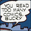 "gloss: speech balloon reading ""you read too many comics, Bucky"" (Bucky the fanboy)"