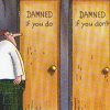 nishatalitha: Farside image two doors with text on 1) damned if you do 2) damned if you don't (Farside - Damned)