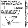 "spossie9: ""Where did you get this Christmas tree?"" ""Nowhere."" ""Did you cut down the Yggdrasil?"" ""...Maybe."" (xkcd, yggdrasil)"