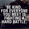 dancesontrains: Text 'Be kind, for everyone you meet is fighting a hard battle.' (Be kind)