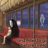 "kaydeefalls: chihiro/spirit sitting on train, text ""and miles to go before i sleep"" (miles to go)"