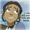 kaydeefalls: coy!katara smirks: i can kill you with my brain. (it's a girl thing)