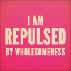 langwidere: i am repulsed by wholesomeness. (i made it! it is true.)