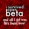 "exor674: Text: ""I survived open beta adn all I got was this lousy icon!"" (dreamwidth open beta)"