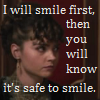 "capriuni: Text: ""I will smile first, then you will know it's safe to smile."" Clara Oswald (safe)"