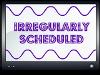 irregularlyscheduled: (irregularly scheduled)