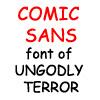 "crumpetsfortaenia: Text icon reading ""Comic Sans font of Ungodly Terror."" (comic sans of terror)"