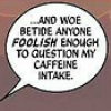 """biffelderberry: """"... and woe betide anyone foolish enough to question my caffeine intake."""" (pic#8341461)"""