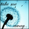 angelak: (Take me away)