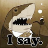 outlineofash: A shark with a monocle and a pipe looks shocked. (Text - I Say)
