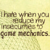 """luciazephyr: """"I hate when you reduce my insecurities to game mechanics."""" ([DF] trouble: perpetually broke)"""