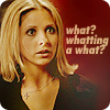 "frayadjacent: Buffy looking shocked, text says ""what? Whatting a what?"" (!what?!)"