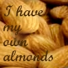 order_of_chaos: Mine, mine, allll mine.  I made it. (Almonds)