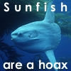 """hop: Sunfish with text """"Sunfish are a hoax."""" (sunfish)"""