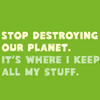 tobiasglass: (I keep my stuff here thanks, Stop destroying our planet)