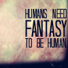 "petra: Text from Terry Pratchett's Hogfather: ""Humans need fantasy to be human."" (Pratchett - Humans need fantasy)"