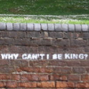 "capriuni: ""Why can't I be King? stenciled on a red brick wall (King, why can't I?)"
