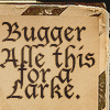 "nishatalitha: Old fashioned text = ""Bugger All This for a Larke"" (Good Oments - Bugger Alle This)"