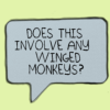 "nishatalitha: text in cartoon speech bubble ""does this involve any winged monkeys?"" (Dilbert - Winged Monkeys)"