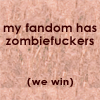 sofiaviolet: my fandom has zombiefuckers (we win) (zombiefuckers \o/)