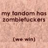 sofiaviolet: my fandom has zombiefuckers (we win) (zombiefuckers \o/)