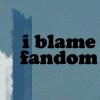 sofiaviolet: i blame fandom (I blame fandom.)