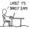 sofiaviolet: xkcd: stick figure in front of computer and text: Late? It's barely 3am! (up late)
