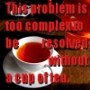 "azurelunatic: ""This problem is too complex to be resolved without a cup of tea.""  (tea)"