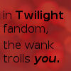 neonvincent: For posts about Twilight and trolling (Twilight Fandom wank trolls you)