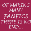 "zlabya: Text: ""Of making many fanfics there is no end"" (ManyFanfics)"