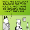 "sylleptic: Dilbert's Pointy-Haired Boss:  ""There are excellent reasons for this policy, and I hope to someday know what they are."" (comics; Dilbert; excellent reasons)"