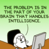 "sylleptic: Dogbert:  ""The problem is in the part of your brain that handles intelligence."" (comics; Dilbert; Dogbert's tech support)"